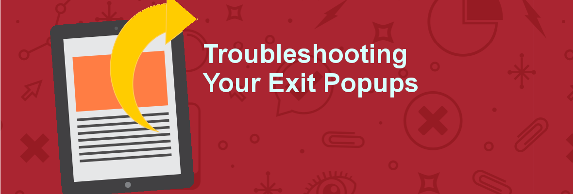 troubleshooting your exit popups