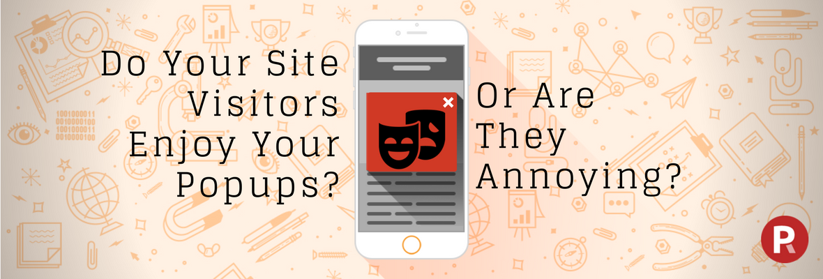 Do Your Site Visitors Enjoy Your Popups